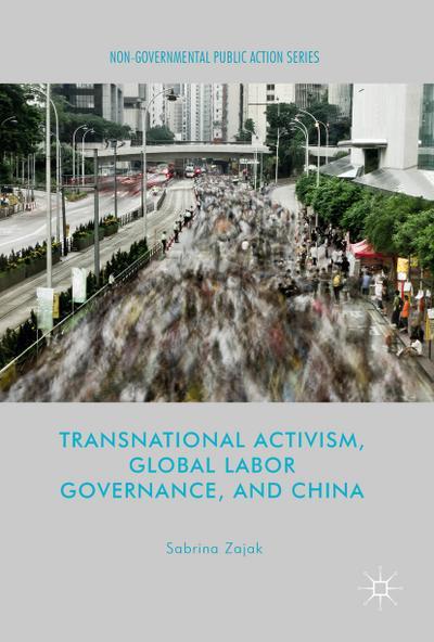 Transnational Activism, Global Labor Governance, and China