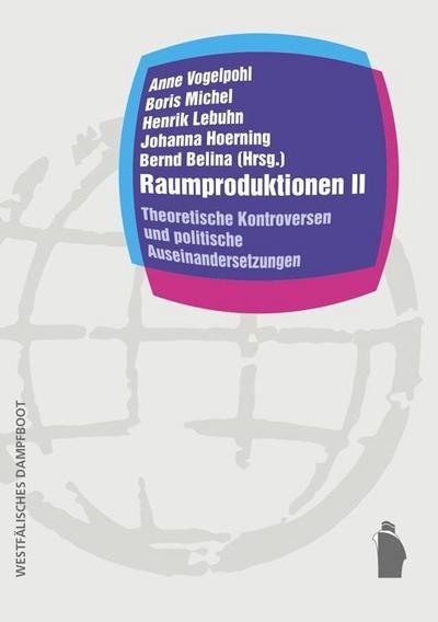Raumproduktionen II; Theoretische Kontroversen und politische Auseinandersetzungen; Raumproduktionen: Theorie und gesellschaftliche Praxis; Hrsg. v. Vogelpohl, Anne/Michel, Boris/Lebuhn, Henrik/Hoerning, Johanna/Belina, Bernd; Deutsch
