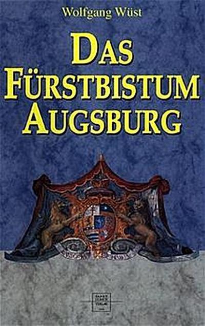 Das Fürstbistum Augsburg - Sankt Ulrich Verlag - Unbekannter Einband, Deutsch, Wolfgang Augsburg - WÃst, ,