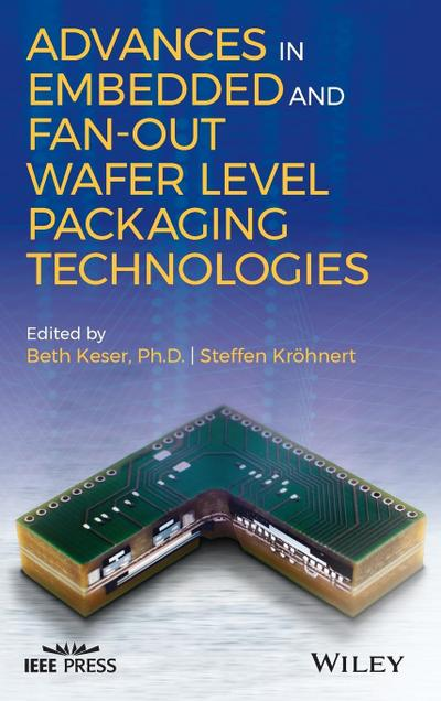 Advances in Embedded and Fan-Out Wafer Level Packaging Technologies