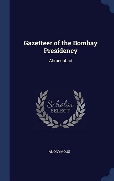 Gazetteer of the Bombay Presidency: Ahmedabad