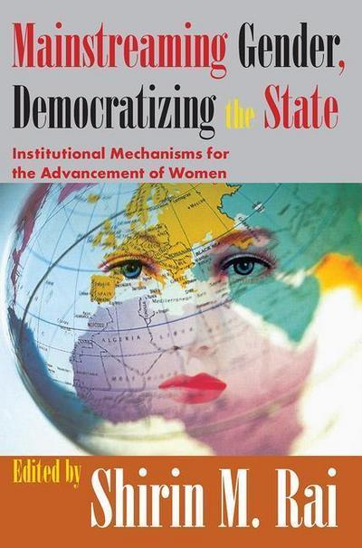 Mainstreaming Gender, Democratizing the State: Institutional Mechanisms for the Advancement of Women