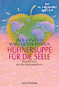 Hühnersuppe für die Seele: Geschichten, die das Herz erwärmen                                       Der Nr. 1-Bestseller aus USA!
