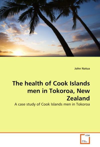 The health of Cook Islands men in Tokoroa, New Zealand