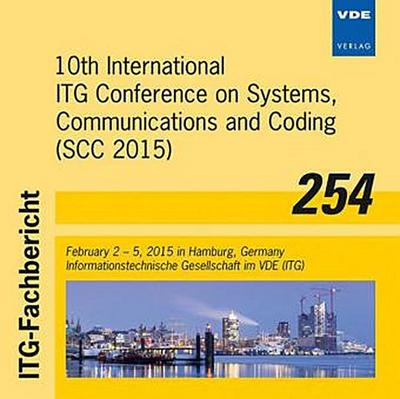ITG-Fb 254: 10th International ITG Conference on Systems, Communications and Coding (SCC 2015), 1 CD-ROM