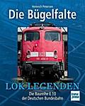 Die Bügelfalte; Die Baureihe E 10 der Deutsch ...