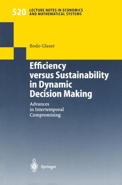 Efficiency versus sustainability in dynamic decison making :  advances in intertemporal compromising