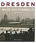 Dresden - die Wiege des Fußballs