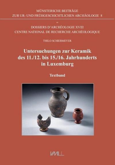 Untersuchungen zur Keramik des 11./12. bis 15./16. Jahrhunderts in Luxemburg: Textband und Tafelband (Münstersche Beiträge zur Ur- und Frühgeschichtlichen Archäologie)