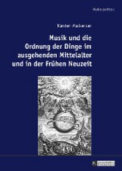 Musik und die Ordnung der Dinge im ausgehenden Mittelalter und in der Frühen Neuzeit