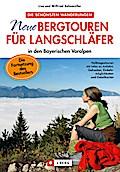 Neue Bergtouren für Langschläfer - Halbtagestouren mit Infos zur Anfahrt, Gehzeiten, Einkehrmöglichkeiten und Detailkarten: in den bayerischen Voralpen