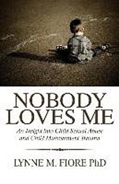 Nobody Loves Me: An Insight Into Child Sexual Abuse and Child Maltreatment Trauma