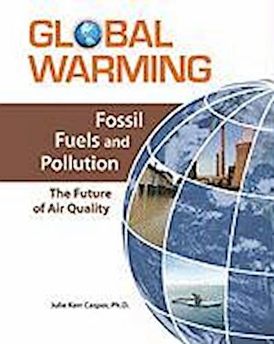 Fossil Fuels and Pollution: The Future of Air Quality (Global Warming (Facts on File))