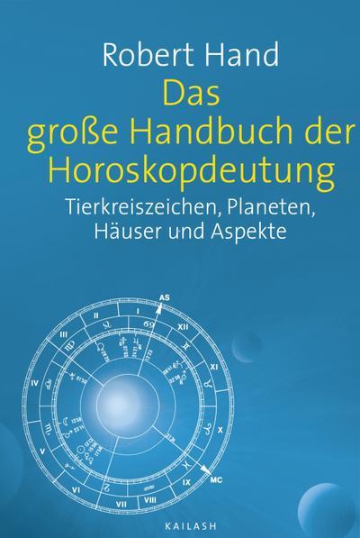 Das große Handbuch der Horoskopdeutung: Tierkreiszeichen, Planeten, Häuser und Aspekte
