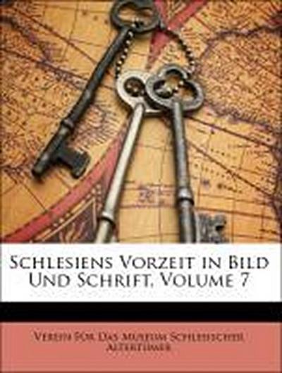 Schlesiens Vorzeit in Bild Und Schrift, Volume 7