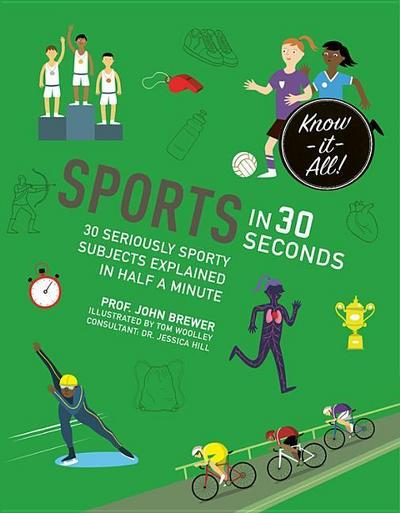 Sports in 30 Seconds: 30 Seriously Sporty Subjects Explained in Half a Minute