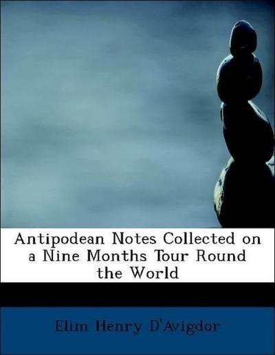 Antipodean Notes Collected on a Nine Months Tour Round the World