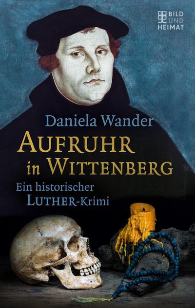 Aufruhr in Wittenberg; Ein historischer Luther-Krimi; Bild und Heimat Buch; Deutsch