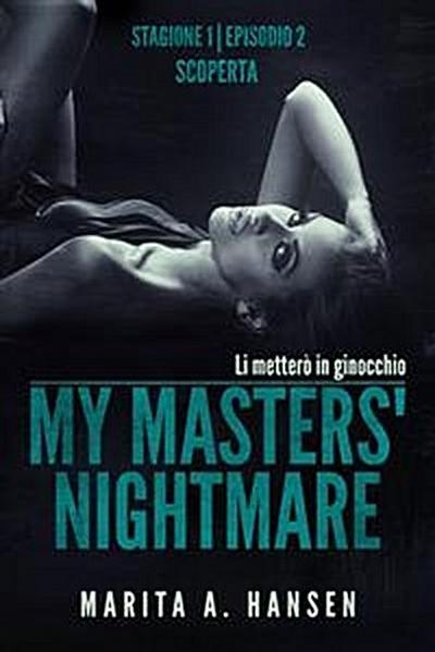 My Masters' Nightmare Stagione 1, Episodio 2 'scoperta'