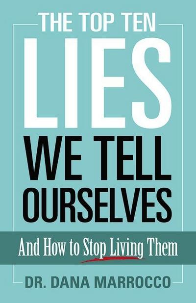 Top Ten Lies We Tell Ourselves: And How to Stop Living Them