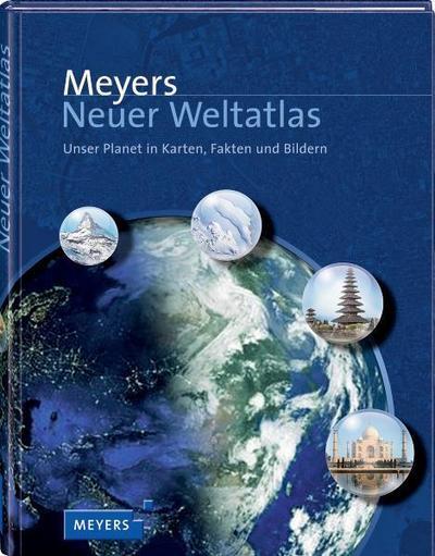 Meyers Neuer Weltatlas: Unser Planet in Karten, Fakten und Bildern