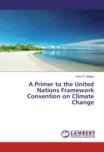 A Primer to the United Nations Framework Convention on Climate Change