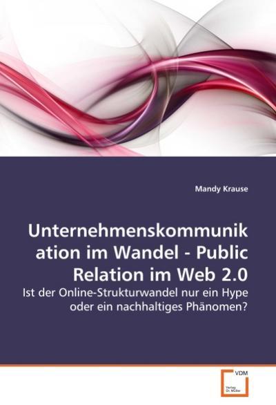 Unternehmenskommunikation im Wandel - Public Relation im Web 2.0 - Mandy Krause
