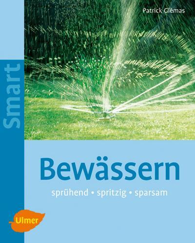 Bewässern: sprühend - spritzig - sparsam
