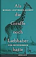 Als die Giraffe noch Liebhaber hatte; Vier En ...