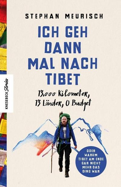 Ich geh dann mal nach Tibet; 13.000 km, 13 Länder, 0 Budget; Deutsch; 92 farb. Abb.