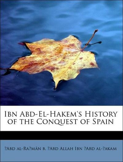 Ibn Abd-El-Hakem's History of the Conquest of Spain