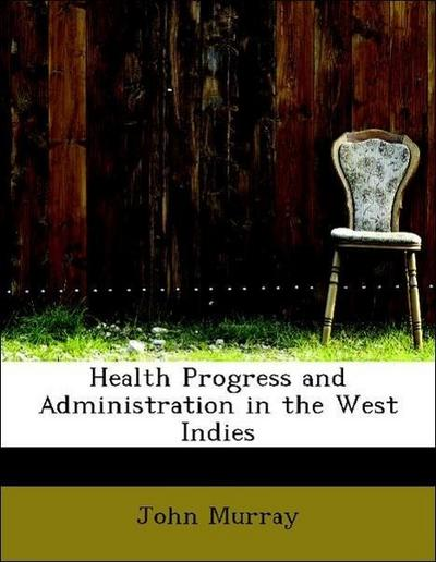 Health Progress and Administration in the West Indies