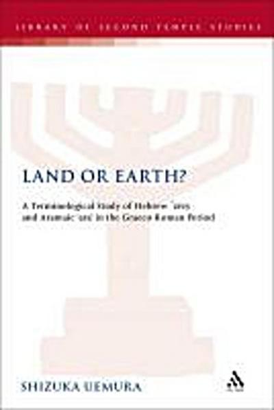 Land or Earth?: A Terminological Study of Hebrew 'Eres' and Aramaic 'Ara' in the Graeco-Roman Period