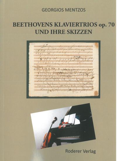 Beethovens Klaviertrios op. 70 und ihre Skizzen (Theorie u. Forschung. Musikwissenschaft)