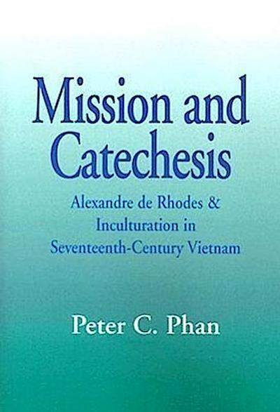 Mission and Catechesis: Alexandre de Rhodes and Inculturation in Seventeenth-Century Vietnam