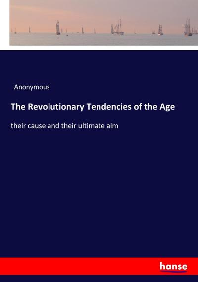 The Revolutionary Tendencies of the Age