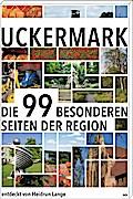 Uckermark; Die 99 Besonderheiten der Region;  ...