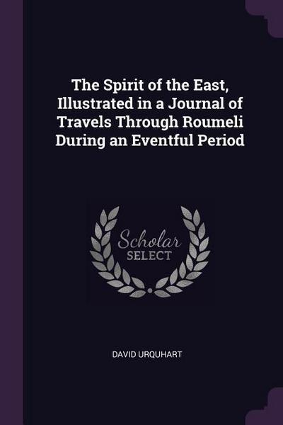 The Spirit of the East, Illustrated in a Journal of Travels Through Roumeli During an Eventful Period