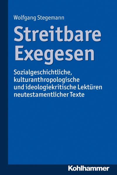 Streitbare Exegesen: Sozialgeschichtliche, kulturanthropologische und ideologiekritische Lektüren neutestamentlicher Texte
