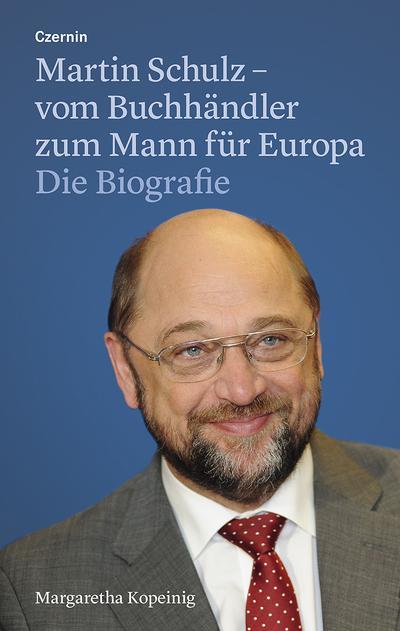 Martin Schulz - vom Buchhändler zum Mann für Europa: Die Biografie - Czernin - Gebundene Ausgabe, Deutsch, Margaretha Kopeinig, Die Biografie, Die Biografie