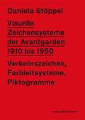 VISUELLE ZEICHENSYSTEME DER AVANTGARDEN 1910 bis 1950: Verkehrszeichen, Farbleitsysteme, Piktogramme