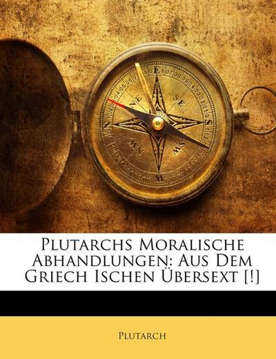 Plutarchs Moralische Abhandlungen: Aus Dem Griech Ischen Übersext [!]
