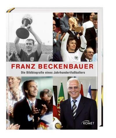 Franz Beckenbauer: Die Bildbiografie eines Jahrhundert-Fußballers - Komet - Broschiert, Deutsch, Nicht genannt, Die Bildbiografie eines Jahrhundertfußballers, Die Bildbiografie eines Jahrhundertfußballers