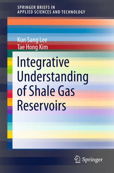 Integrative Understanding of Shale Gas Reservoirs