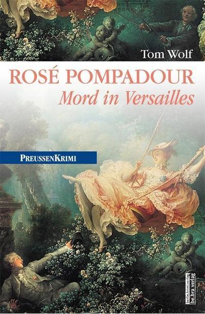 Rosé Pompadour: Mord in Versailles