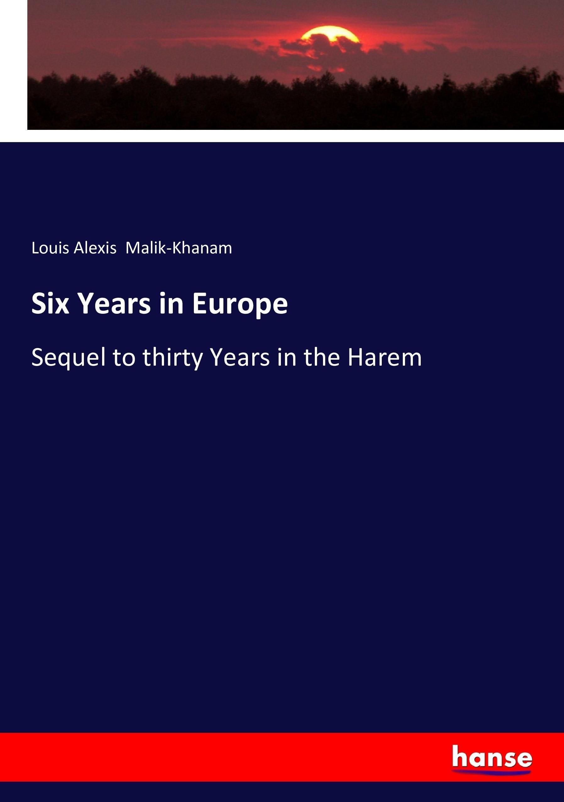 Six Years in Europe Louis Alexis Malik-Khanam