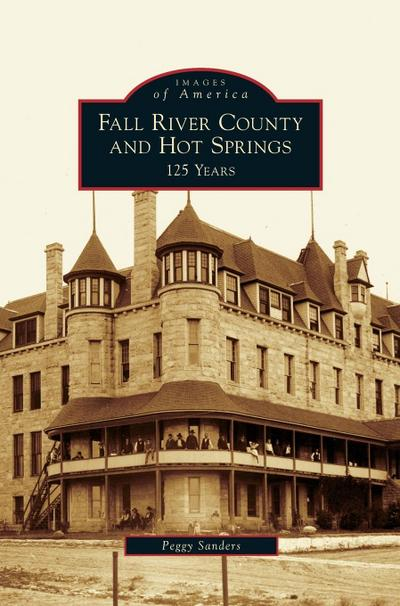 Fall River County and Hot Springs: 125 Years