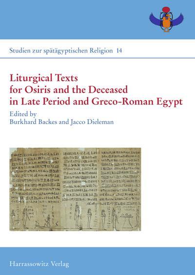 Liturgical Texts for Osiris and the Deceased in Late Period and Greco-Roman Egypt; Liturgische Texte für Osiris und Verstorbene im spätzeitlichen Ägypten