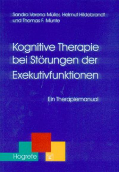Kognitive Therapie bei Störungen der Exekutivfunktionen: Ein Therapiemanual (Therapeutische Praxis)