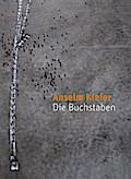 Anselm Kiefer; Die Buchstaben; Niederl; mit 43 farbigen Abb.